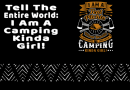 Tell The Entire World I Am A Camping Kinda Girl