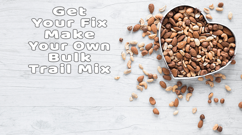 Get Your Fix Make Your Own Bulk Trail Mix